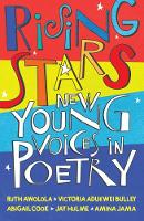 Rising Stars New Young Voices in Poetry by Ruth Awolola, Victoria Adukwe Bulley, Abigail Cook, Jay Hulme