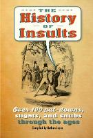 The History of Insults Over 100 Put-Downs, Slights, and Snubs Through the Ages by