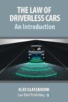 The Law of Driverless Cars: An Introduction by Alex Glassbrook