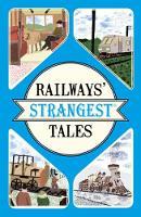 Railways' Strangest Tales by Tom (Coventry University) Quinn
