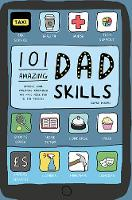101 Amazing Dad Skills Improve Your Parenting Know-How and Have More Fun in the Process by Edward Dickens