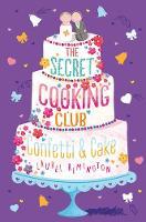 The Secret Cooking Club: Confetti & Cake by Laurel Remington