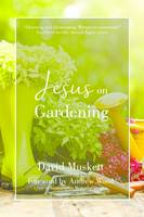 Jesus on Gardening by David Muskett