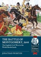 The Battle of Montgomery, 1644 The English Civil War in the Welsh Borderlands by Jonathan Worton