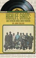 Highlife Giants West African Dance Band Pioneers by John Collins
