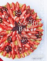 Soulful Baker From highly creative fruit tarts and pies to chocolate, desserts and weekend brunch by Julie Jones, Lisa Linder
