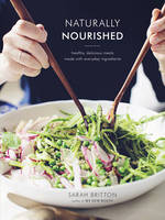 Naturally Nourished Inventive Vegetarian Recipes That Come Together Quickly by Sarah Britton