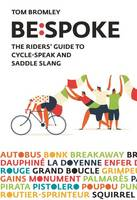 Bespoke The Riders' Guide to Cycle-Speak and Saddle Slang by Tom Bromley, Neil Stevens