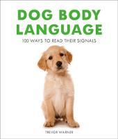 Dog Body Language Phrasebook: 100 Ways to Read their Signals by Trevor Warner