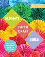 Ultimate Paper Craft Bible A complete reference with step-by-step techniques by Marie Clayton