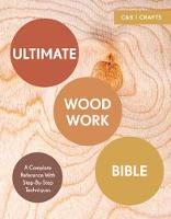 Ultimate Woodwork Bible A Complete Reference with Step-by-Step Techniques by Phil Davy, Ben Plewes