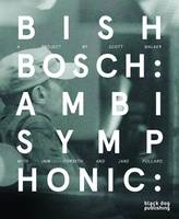 Bish Bosch Ambisymphonic: A Project by Scott Walker, Ian Forsyth and Jane Pollard by Scott Walker, Iain Forsyth, Jane Pollard