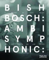 Bish Bosch Ambisymphonic: A Project by Scott Walker, Iain Forsyth and Jane Pollard by Christopher Scoates
