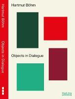 Hartmut Bohm Objects in Dialogue by Hartmut Bohm