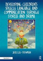 Developing Children's Speech, Language and Communication Through Stories and Drama by Jodi (Speech and Language Therapist, UK) Lea-Trowman