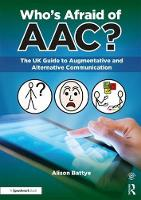 Who's Afraid of AAC? The UK Guide to Augmentative and Alternative Communication by Alison (Speech and language therapist, UK) Battye