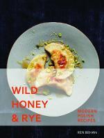 Wild Honey and Rye Modern Polish Recipes by Ren Behan