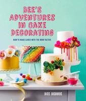 Bee's Adventures in Cake Decorating How to make cakes with the wow factor by Bee Berrie