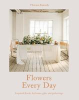Flowers Every Day Inspired florals for home, gifts and gatherings by Florence Kennedy