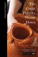 The Great Pottery Throw Down by Liz Wilhide and Susie Hodge