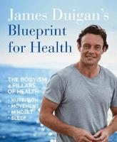 James Duigan's Blueprint for Health The Bodyism 4 Pillars of Health: Nutrition, Movement, Mindset, Sleep by James Duigan