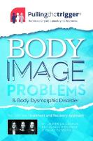 Body Image Problems and Body Dysmorphic Disorder: The Definitive Treatment and Recovery Approach by