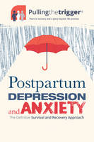 Postpartum Depression and Anxiety: The Definitive Survival and Recovery Approach by Sonya Watson, Kathryn Whitehead