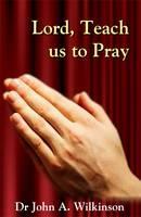 Lord, Teach Us to Pray by John Wilkinson