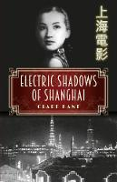 Electric Shadows of Shanghai by Clare Kane