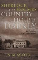 Sherlock Holmes: To a Country House Darkly And Other New Adventures by N. M. Scott