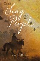 Come Sing with Me My People by Steven Baker