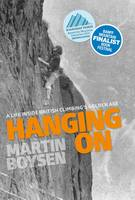 Hanging on A Life Inside British Climbing's Golden Age by Martin Boysen