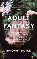 Adult Fantasy searching for true maturity in an age of mortgages, marriages, and other adult milestones by Briohny Doyle