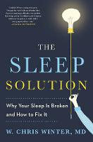 The Sleep Solution Why Your Sleep is Broken and How to Fix it by W. Chris Winter