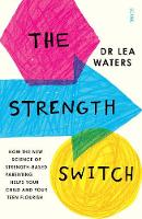 The Strength Switch how the new science of strength-based parenting helps your child and your teen flourish by Lea Waters