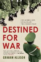 Destined for War can America and China escape Thucydides's Trap? by Graham Allison