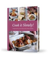Cook it Slowly! Prepare Quickly, Cook Slowly, Savour Every Mouthful by Kate Moseley, Kathryn Hawkins, Sue McMahon