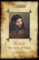 Jesus the Son of Man His words and His deeds as told and recorded by those who knew Him by Khalil Gibran