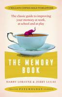 The Memory Book The Classic Guide to Improving Your Memory at Work, at Study and at Play by Harry Lorayne, Jerry Lucas