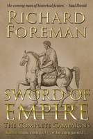 Sword of Empire: The Complete Campaigns by Richard Foreman