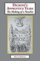 Dickens's Apprentice Years The Making of a Novelist by Duane DeVries
