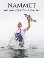 Nammet A Celebration of Isle of Wight Food and Drink by Caroline Gurney-Champion