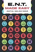 ENT Made Easy by Amtul (Consultant in ENT, Lewisham Healthcare NHS Trust, London) Salam Sami