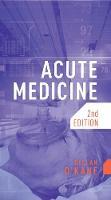 Acute Medicine, second edition by Declan (Royal Sussex County Hospital, Brighton) O'Kane
