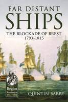 Far Distant Ships The Blockade of Brest 1793-1815 by Quintin Barry