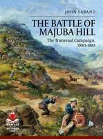 Battle of Majuba Hill The Transvaal Campaign, 1880-1881 by John Laband