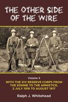 Other Side of the Wire With the XIV Reserve Corps: The Period of Transition 2 July 1916-August 1917 by Ralph Whitehead