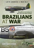 Brazilians at War Brazilian Aviation in the Second World War by Santiago Rivas