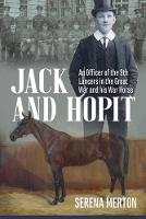 Jack and Hopit, Comrades in Arms An Officer of the 9th Lancers in the Great War and His War Horse by Serena Merton