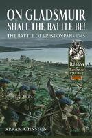 On Gladsmuir Shall the Battle be! The Battle of Prestonpans 1745 by Arran Johnston